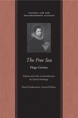 The Free Sea By Grotius, Hugo/ Hakluyt, Richard (TRN)/ Welwood, William (TRN)/ Armitage, David (EDT)
