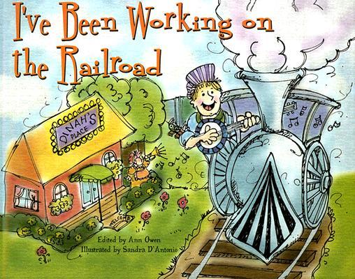 I've Been Working on the Railroad By Owen, Ann (EDT)/ D'Antonio, Sandra (ILT)